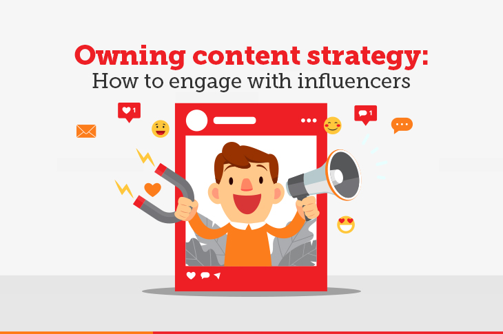 Owning content strategy : How to engage with influencers