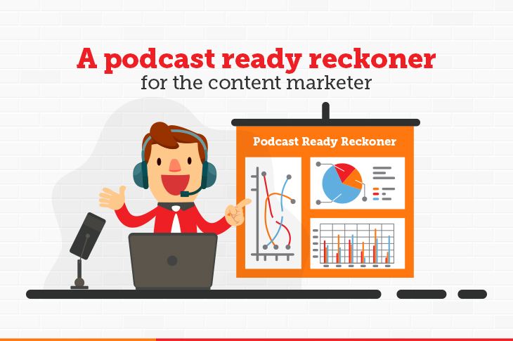 A podcast ready reckoner for the content marketer